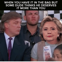 Dude, Relatable, and Think: WHEN YOU HAVE IT IN THE BAG BUT  SOME DUDE THINKS HE DESERVES  IT MORE THAN YOU what a rascal