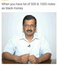 Black Memes: When you have lot of 500 & 1000 notes  as black money.