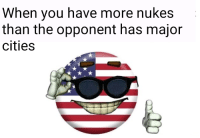 <p>Let&rsquo;s get those WW3 memes rollin</p>: When you have more nukes  than the opponent has major  cities <p>Let&rsquo;s get those WW3 memes rollin</p>