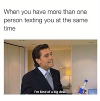Memes, Texting, and Time: When you have more than one  person texting you at the same  time  I'm kind of a big deal. 💅🏻 rp @_hereforthebanter goodgirlwithbadthoughts 💅🏻