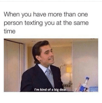 Funny, Texting, and Text: When you have more than one  person texting you at the same  time  I'm kind of a big deal. Duh tf 😂