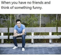 Memes, Nice, and 🤖: When you have no friends and  think of something funny. Haha nice @shitheadsteve_