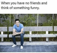 Funny, Fandom, and No Friends: When you have no friends and  think of something funny. Y'all be tagging friends in this but you can't even relate!!!!!