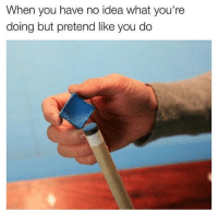 "Memes, Http, and Idea: When you have no idea what you're  doing but pretend like you do <p>Still have no idea via /r/memes <a href=""http://ift.tt/2DLAKW9"">http://ift.tt/2DLAKW9</a></p>"