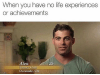 Life, Memes, and 🤖: When you have no life experiences  or achievements  Alex  Former Child  Oceanside, CA  26 My life. goodgirlwithbadthoughts 💅🏼
