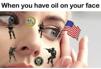 """Memes, Http, and Arma: When you have oil on your face  ENT OF 7  177S  ATES O  ARMA <p>We should start investing in oil memes. It needs to be a worldwide trend. via /r/MemeEconomy <a href=""""http://ift.tt/2DnmRxd"""">http://ift.tt/2DnmRxd</a></p>"""