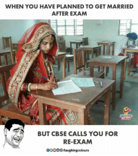 cbse: WHEN YOU HAVE PLANNED TO GET MARRIED  AFTER EXAM  HING  BUT CBSE CALLS YOU FOR  RE-EXAM  GOOO /laughingcolours