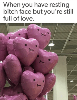 Bitch, Love, and Memes: When you have resting  bitch face but you're still  full of love positive-memes: I do not hesitate to love 💞