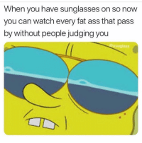 Ass, Fat Ass, and Instagram: When you have sunglasses on so now  you can watch every fat ass that pass  by without people judging you  uuuglass Request @couplesnote for more 18+ sexual memes on instagram😘💦👅