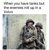 Memes, Enemies, and 🤖: When you have tanks but  the enemies roll up in a  Volvo Volvos are now officially WMDs 🚀