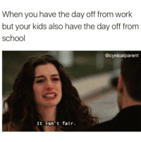 Drinking, Funny, and School: When you have the day off from work  but your kids also have the day off from  school  @cynicalparent  It isn' t fair. Well there goes my day drinking plans🙄 via @cynicalparent