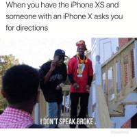Apple, Funny, and Iphone: When you have the iPhone XS and  someone with an iPhone X asks you  for directions  IDON'T SPEAK BROKE Get away from me peasant iphonexs apple