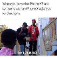 Funny, Iphone, and Meme: When you have the iPhone XS and  someone with an iPhone X asks you  for directions  DON'T SPEAK BROKE Memes like this is why @masipopal was chosen as top original meme page on IG.