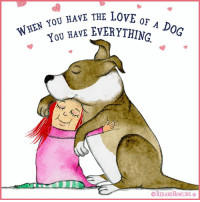 Right?  ...and ALL other fur babies, of course :).: WHEN YOU HAVE THE LOVE OF  A DOG  HAVE  EVERYTHING  YOU OREDANDHow LING A Right?  ...and ALL other fur babies, of course :).