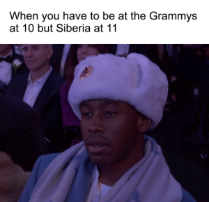 Comrade Tyler the Creator by TheEMan333 FOLLOW 4 MORE MEMES.: When you have to be at the Grammys  at 10 but Siberia at 11 Comrade Tyler the Creator by TheEMan333 FOLLOW 4 MORE MEMES.