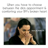 When you have to choose  between the dick appointment  comforting your BFFs broken heart  @yes sir daddy sir I've lost my dignity, my pride and even my booty call so I need this dick appointment. The broken heart will heal with or without me. @yes_sir_daddy_sir_