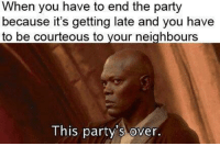 "Memes, Party, and Http: When you have to end the party  because it's getting late and you have  to be neighbours  courteous to your  This party's over <p>Should I invest in wholesome memes? via /r/MemeEconomy <a href=""http://ift.tt/2zrWOVb"">http://ift.tt/2zrWOVb</a></p>"