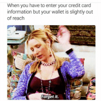 Funny, Lol, and Information: When you have to enter your credit card  information but your wallet is slightly out  of reach  Forget it Lol😂