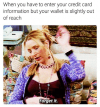 "Too Much, Tumblr, and Work: When you have to enter your credit card  information but your wallet is slightly out  of reach  Forget it. <p><a href=""http://memehumor.net/post/176020215956/thats-way-too-much-work"" class=""tumblr_blog"">memehumor</a>:</p>  <blockquote><p>That's Way Too Much Work</p></blockquote>"