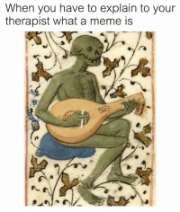 What A Meme: When you have to explain to your  therapist what a meme is