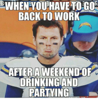 WHEN YOU HAVE TO GO  BACK TO WORK  be ern.  AFTER AWEEKENDOF  DRINKING AND  PARTYING