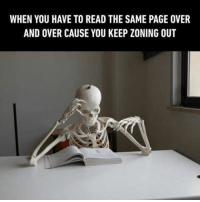 9gag, Finals, and Memes: WHEN YOU HAVE TO READ THE SAME PAGE OVER  AND OVER CAUSE YOU KEEP ZONING OUT Meanwhile I keep zoning out no matter what I'm doing. Follow @9gag 9gag finals finalsweek collegelife