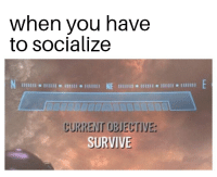 MeIRL, You, and When You: when you have  to socialize  CURRENT OBJECTIVE  SURVIVE Meirl