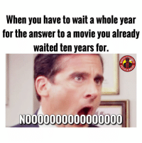 Memes, Yeah, and Free: When you have to wait a whole year  for the answer to a movie you already  waited ten years for.  N0000000000000000 Since you've been gone. I've been free for the first time. I'm moving on.....yeah yeah. MarvelousJokes