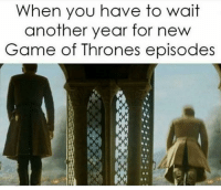 Follow @gameofthrones_n1: When you have to wait  another year for new  Game of Thrones episodes Follow @gameofthrones_n1