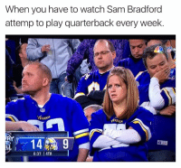 Sports, Dirty, and Watch: When you have to watch Sam Bradford  attemp to play quarterback every week.  llunos  KINGS  6:37 l 4TH Viking fans...  Credit - Dirty Sports