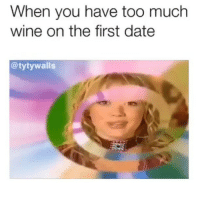 Anaconda, Funny, and Memes: When you have too much  wine on the first date  @tytywalls this is 100% accurate (via @tytywalls)