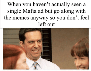 Dank, Memes, and Target: When you haven't actually seen a  single Mafia ad but go along with  the memes anyway so you don't feel  left out Thats how mafia works by Joeyb0809 MORE MEMES