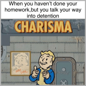 Power, Homework, and Don: When you haven't done your  homework,but you talk your way  into detention  CHARISMA  whimnninn  जा्यूपपियोितोह॥]  MY  PAL  0 Don't underestimate the power of charisma