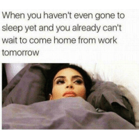 Memes, Work, and Home: When you haven't even gone to  sleep yet and you already can't  wait to come home from work  tomorrow I just wanna marry my bed 😴☺️