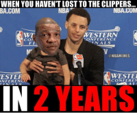 Memes, nba.com, and Western: WHEN YOU HAVEN'T LOST TO THE CLIPPERS  NBA  NBA.COM  BA COM  WT  WESTERN  COM  ONFERENCE  NN ALS  FI  NB  NBA  @NBAMEMES  WESTER  ESTE  CONFER EN  ONFEREN  MDA  2 YEARS Now that's mastery. WarriorsNation ClippersNation