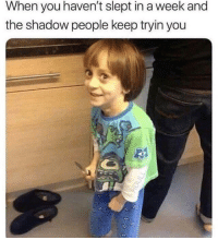 awesomesthesia:  Shadow People…: When you haven't slept in a week and  the shadow people keep tryin you awesomesthesia:  Shadow People…