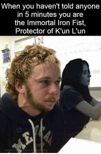 Memes, Lost, and 🤖: When you haven't told anyone  in 5 minutes you are  the Immortal Iron Fist,  Protector of K'un L'un  CREADO P  LLA RA OCVA I lost it when I noticed it was Jessica sitting next to him. (Robert Gabel Jr)