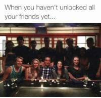 Friends, Memes, and You: When you haven't unlocked ll  your friends yet. Memes & Laughs