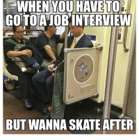 Hahaa love this 😂💯 skatermemes: WHEN  YOU  HAVETO  GOTOAJOBINTERVIEW  BUT WANNA SKATE AFTER Hahaa love this 😂💯 skatermemes