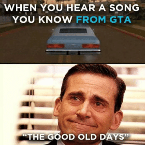 "Memes, Good, and Old: WHEN YOU HEAR A SONG  YOU KNOW FROM GTA  ""THE GOOD OLD DAYS"""