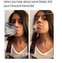 Dank, Funny, and Hoe: when you hear about some freaky shit  your innocent friend did  ig: Glmlao olvia Tag a hoe below • • • • • textpost meme singingovaries relatable trump dank vine tumblr fuckjerry textposts laugh mirandasings me funny wtf lmao hoebomb tweet lol sexualising wififun tweets spermsoup comedy quornhub funnytumblr pepethefrog relate twitter