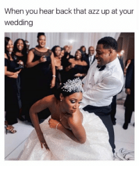 Back That Azz Up, Funny, and Wedding: When you hear back that azz up at your  wedding Literally the only song I'm going to play at my wedding💃🏻💃🏻💃🏻