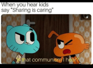 "Dank, Memes, and Target: When you hear kids  say ""Sharing is caring""  that communism I hear? Those Russians are up to something by urboik12 MORE MEMES"