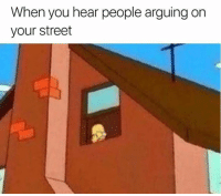 You, Street, and When You: When you hear people arguing on  your street