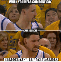 Y'all Rockets fans need a reality check asap. NBA NBAMemes: WHEN YOU HEAR SOMEONE SAY  @PERSOURCES  NGT  MBERS  THE ROCKETSCAN BEATTHEWARRIORS Y'all Rockets fans need a reality check asap. NBA NBAMemes