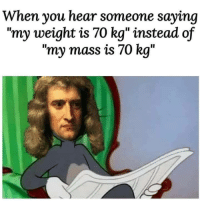 "Memes, 🤖, and Mass: When you hear someone saying  ""my weight is 70 kg"" instead of  ""my mass is 70 kg"" Credit: Fedi Ladhari"