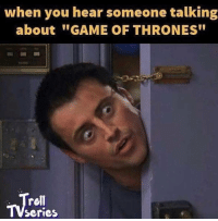 """Game of Thrones, Memes, and Game: when you hear someone talking  about GAME OF THRONES""""  rell  Series https://t.co/l0jvABPhhg"""
