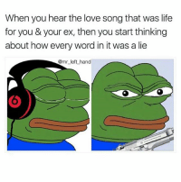Facts, Life, and Lmao: When you hear the love song that was life  for you & your ex, then you start thinking  about how every word in it was a lie  @mr left hand Rp @mr_left_hand hearit lovesongs exes loveofmylife thinkaboutit lying liars everyword liesalllies lies mf relationships facts ijs frfr lmao truestory tagsomeone tagafriend loveshit 💔💔💔🎶🎶🎶🎶 @mr_left_hand @mr_left_hand @mr_left_hand 👣👣😎😎