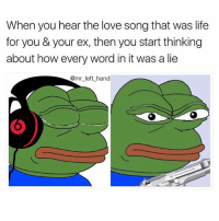 Life, Love, and Relationships: When you hear the love song that was life  for you & your ex, then you start thinking  about how every word in it was a lie  @mr left hand I'm So Emotional..😠😠 SaltLife AggyAsF Relationships Breakups WhyWorld Pepe mrlefthand