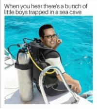 Boys, You, and Cave: When you hear there's a bunch of  little boys trapped in a sea cave Kek
